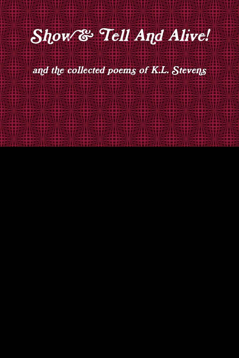 K.L. Stevens Show . Tell And Alive. and the collected poems of K.L. Stevens amanda stevens the brother s wife