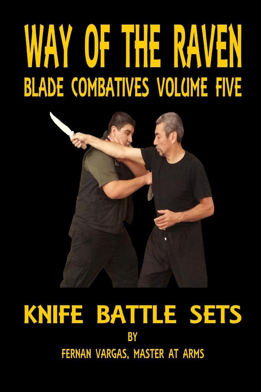 Fernan Vargas Way of the Raven Blade Combatives Volume Five. Knife Battle Sets fernan vargas joseph truncale surviving the active killer