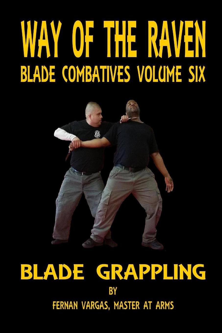 Fernan Vargas Way of the Raven Blade Combative Volume Six. Blade Grappling fernan vargas joseph truncale surviving the active killer