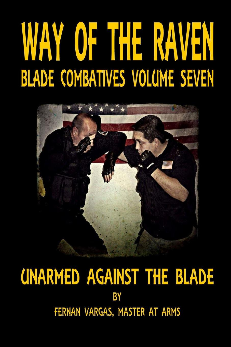 Fernan Vargas Way of the Raven Blade Combative Volume Seven. Unarmed Against the Blade fernan vargas joseph truncale surviving the active killer