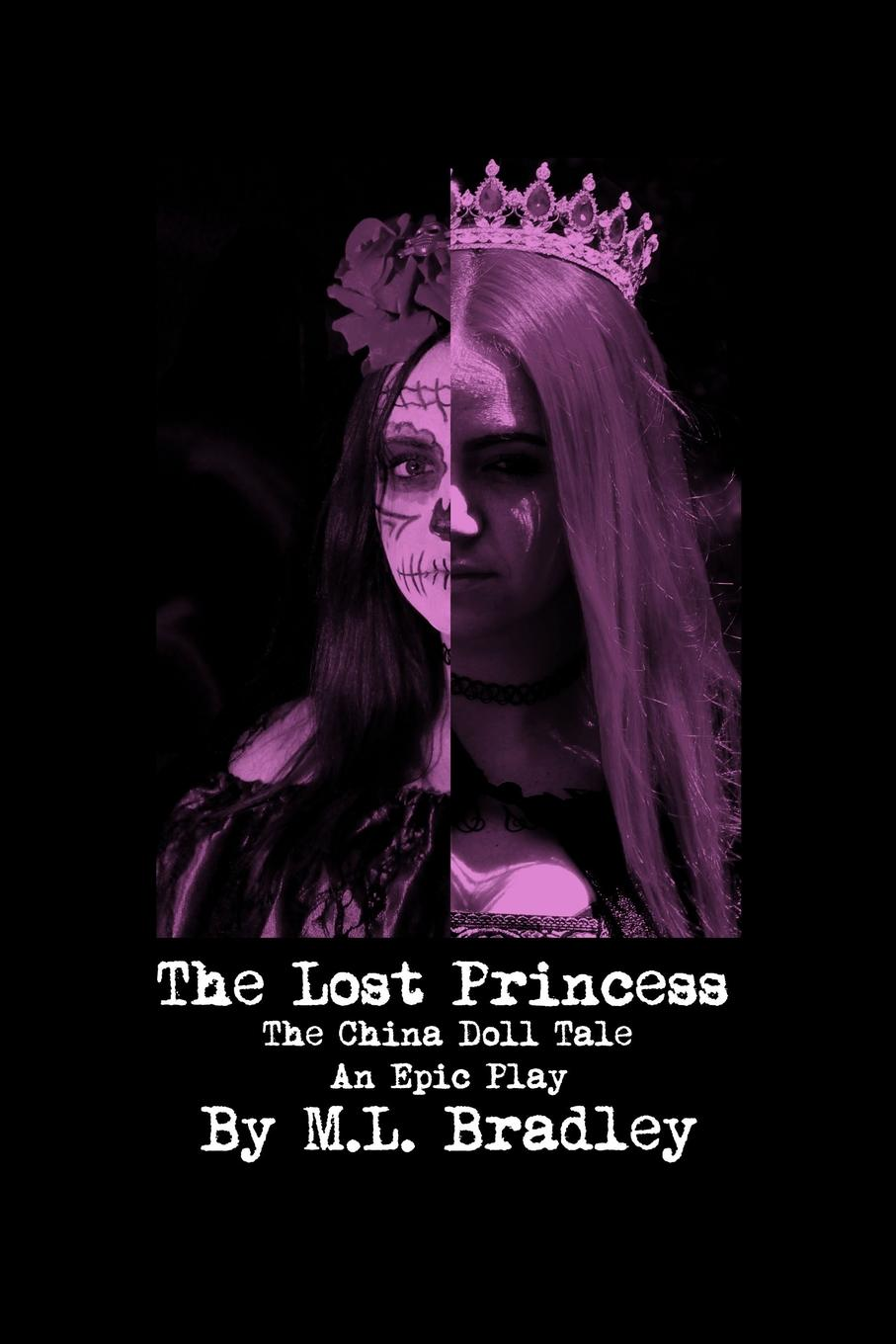 M. L. Bradley The Lost Princess. The China Doll Tale - An Epic Play cabot m princess in the middle