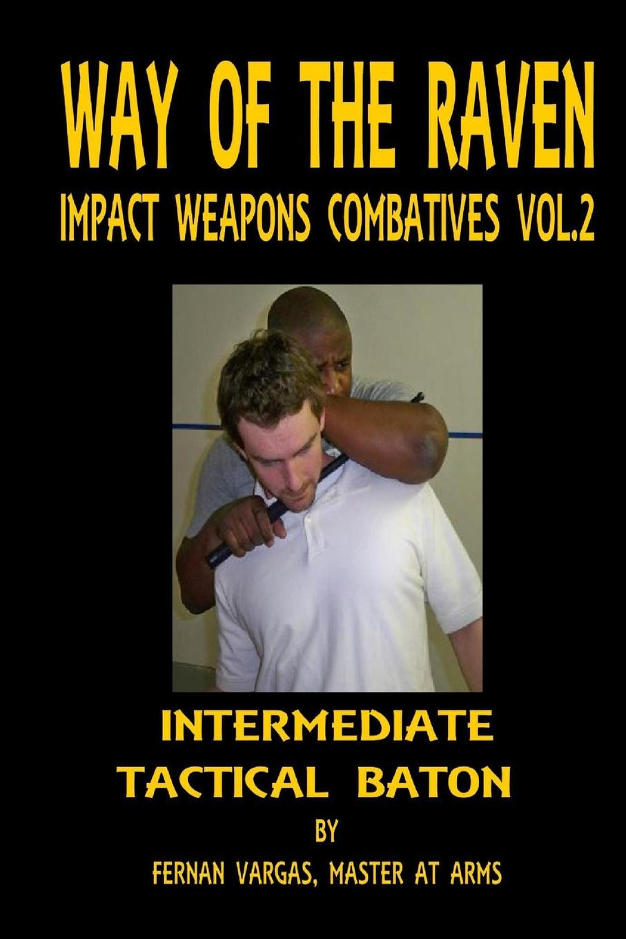 Fernan Vargas Way of the Raven Impact Weapons Combatives Volume Two. Intermediate Tactical Baton raven mcallan the lord's persuasion of lady lydia