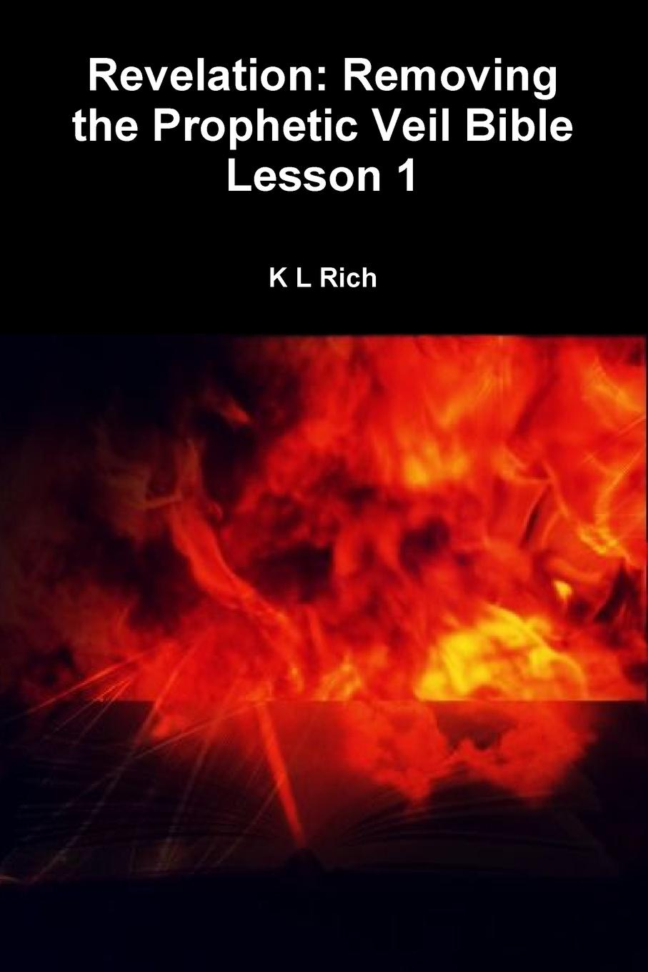 K L Rich Revelation. Removing the Prophetic Veil Bible Lesson 1 mack smalley jr the crown the church the first the last revelation a study guide