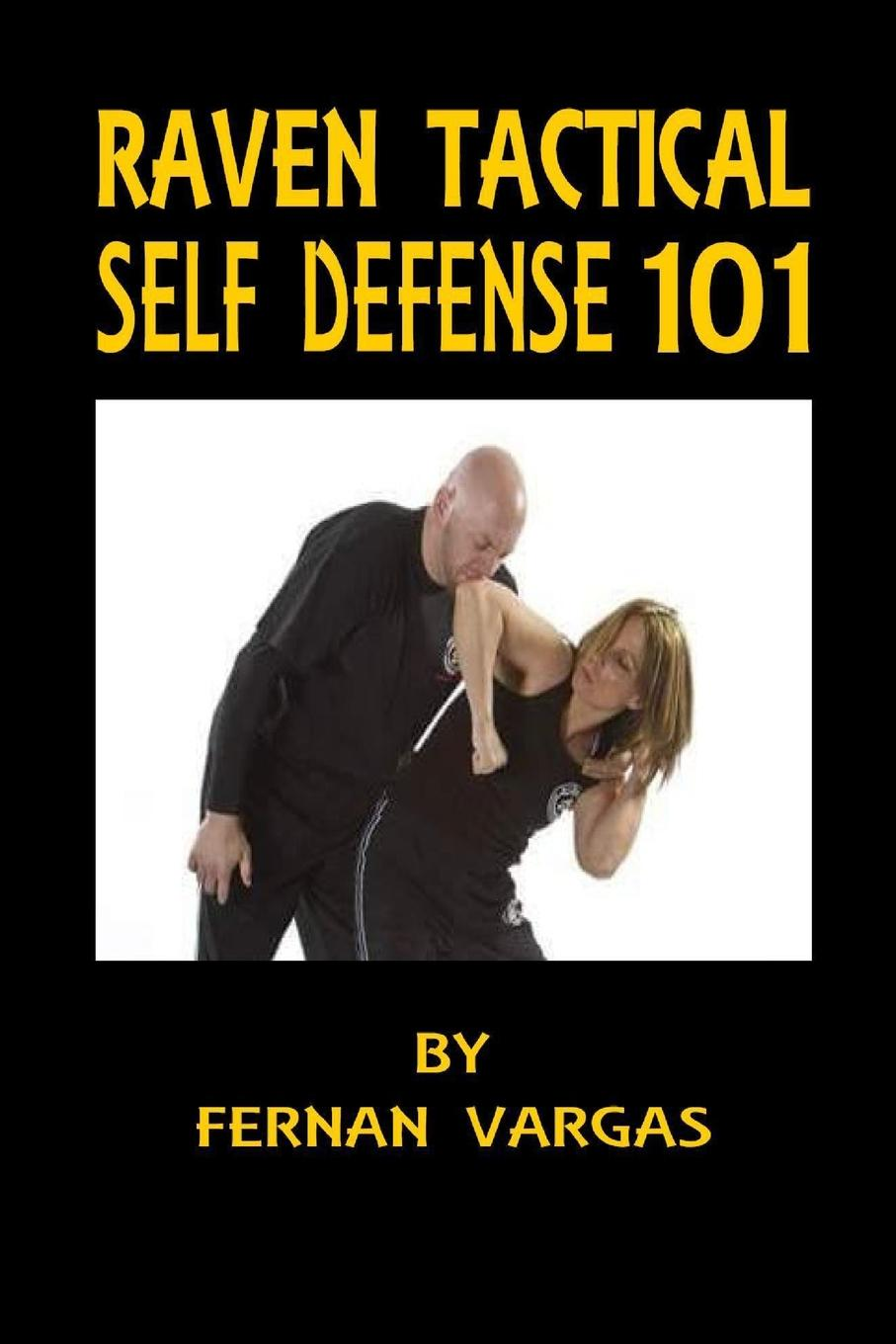 Fernan Vargas Raven Tactical. Self defense 101 fernan vargas joseph truncale surviving the active killer