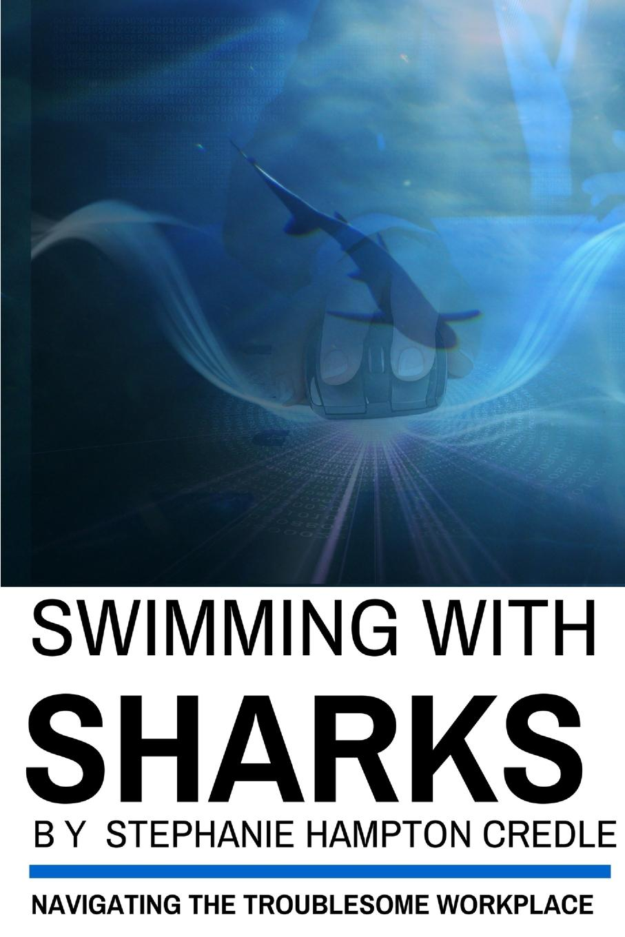 Dr. Stephanie Hampton Credle Swimming With Sharks. Navigating The Troublesome Workplace women ethics and the workplace