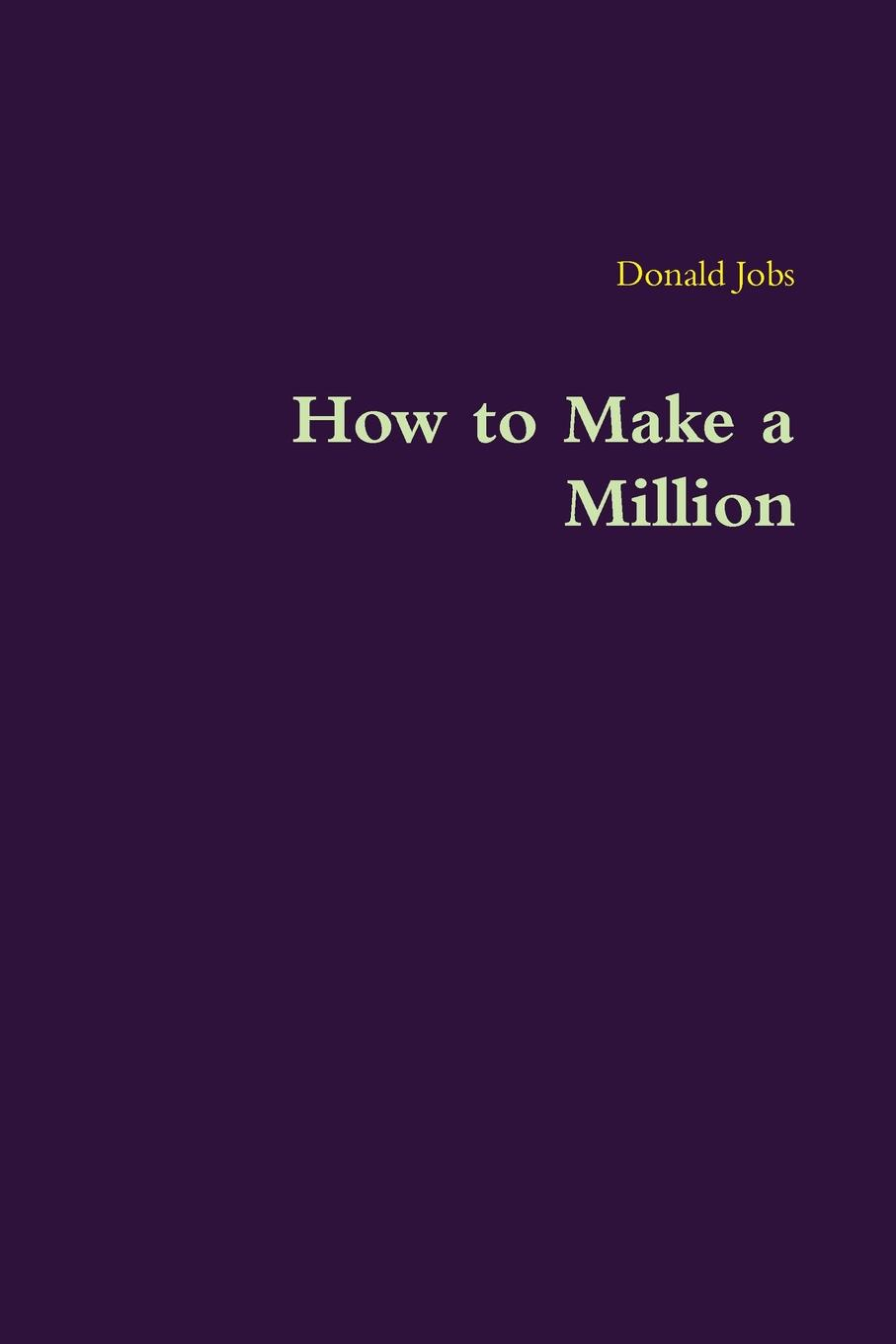 Donald Jobs How to Make a Million