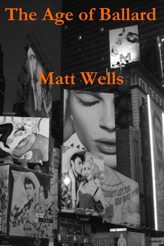 Matt Wells The Age of Ballard j g ballard the kindness of women