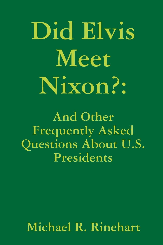 Michael Rinehart Did Elvis Meet Nixon. michael rinehart did elvis meet nixon