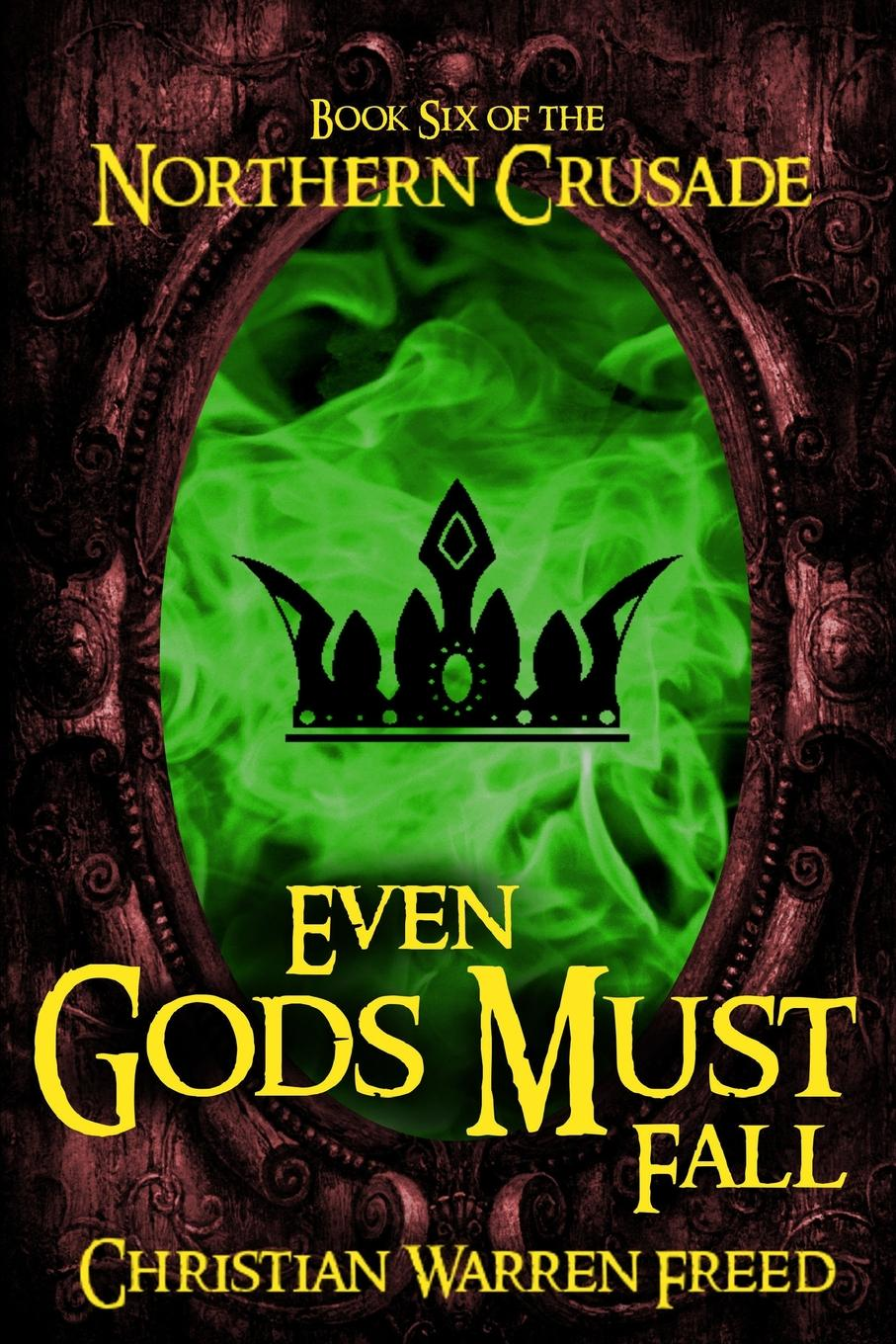 Christian Warren Freed Even Gods Must Fall. Book VI of the Northern Crusade