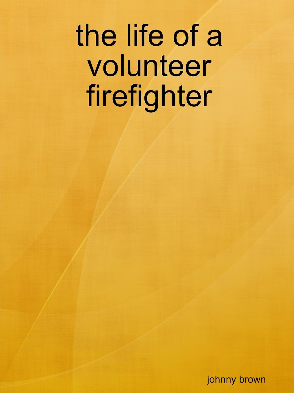 johnny brown the life of a volunteer firefighter about a boy