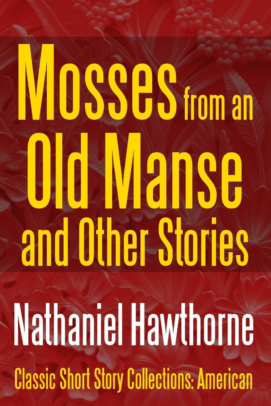 Hawthorne Nathaniel Mosses from an Old Manse and Other Stories hawthorne nathaniel mosses from an old manse and other stories
