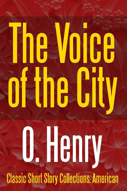 O. Henry The Voice of the City henry o collected tales i the voice of the city a lickpenny lover dougherrys eye opener