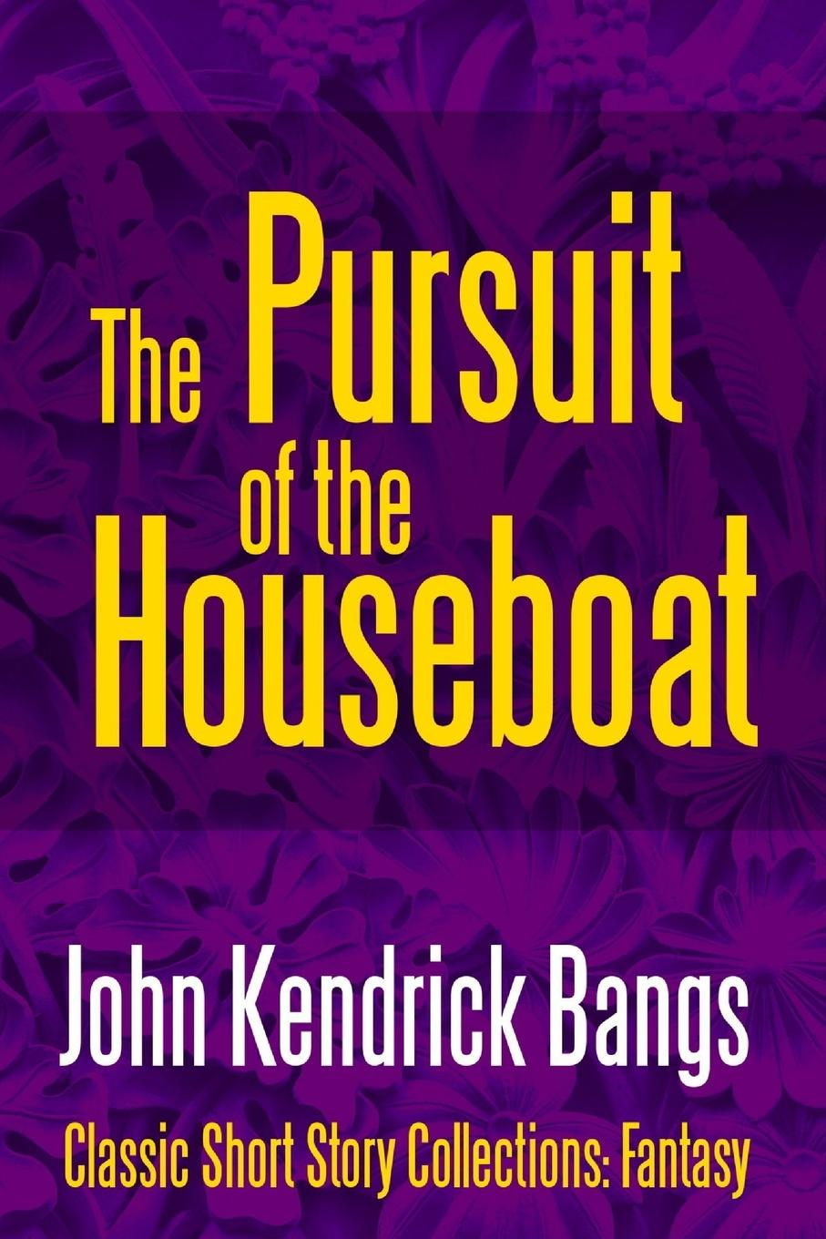 John Kendrick Bangs The Pursuit of the House-Boat the house of the dead the gambler