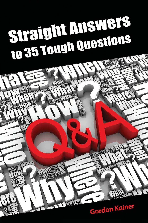 цена на Gordon Kainer Straight Answers to 35 Tough Questions