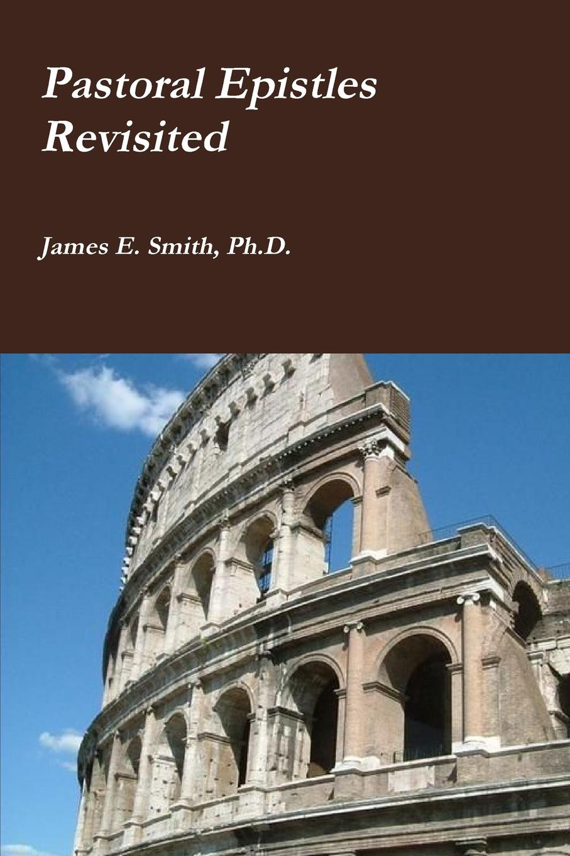 Ph.D. James E. Smith Pastoral Epistles Revisited