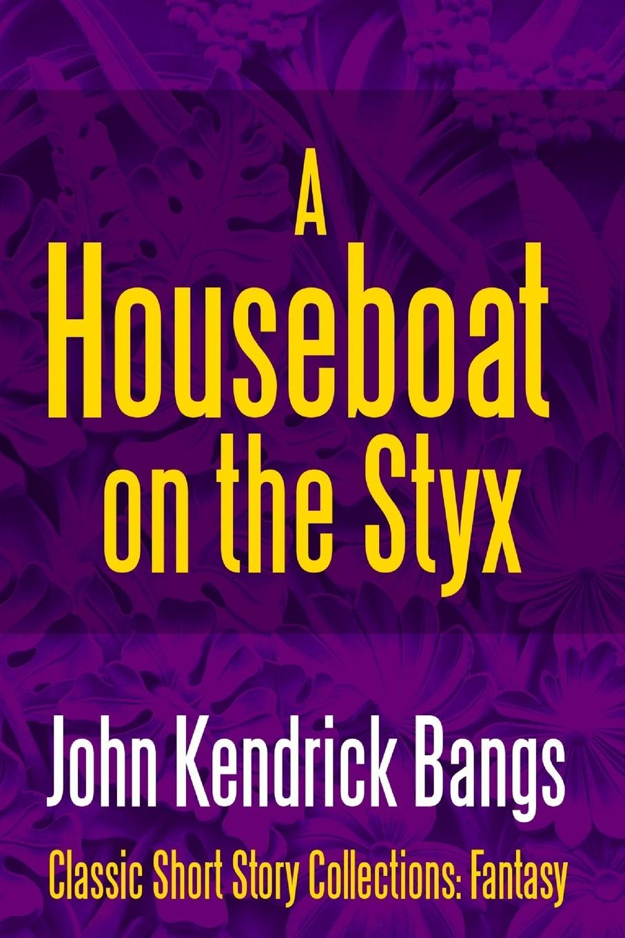 John Kendrick Bangs A House-Boat on the Styx