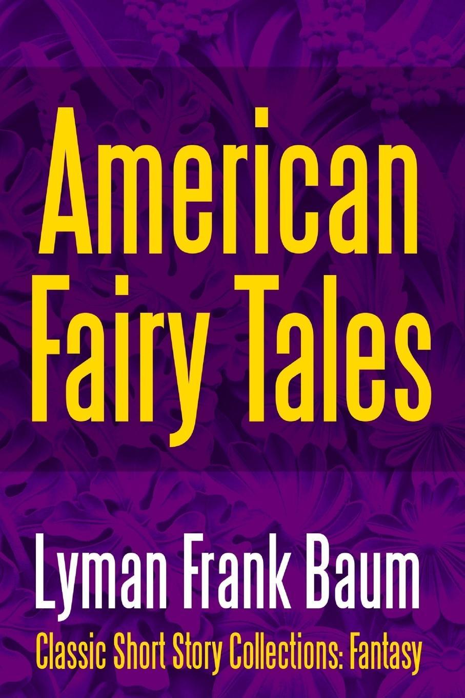 Lyman Frank Baum American Fairy Tales