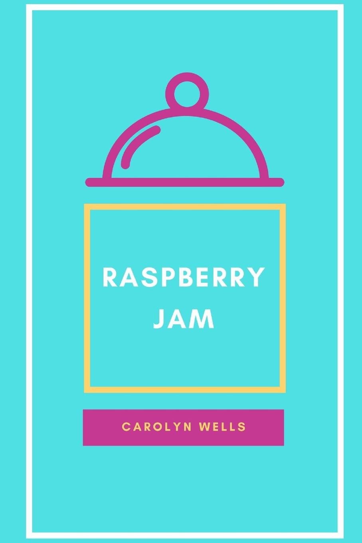 Carolyn Wells Raspberry Jam wells carolyn raspberry jam large print edition