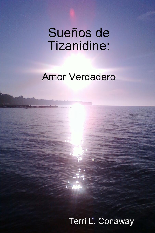 Terri L. Conaway Suenos de Tizanidine. Amor Verdadero/ paperback alcance sus suenos