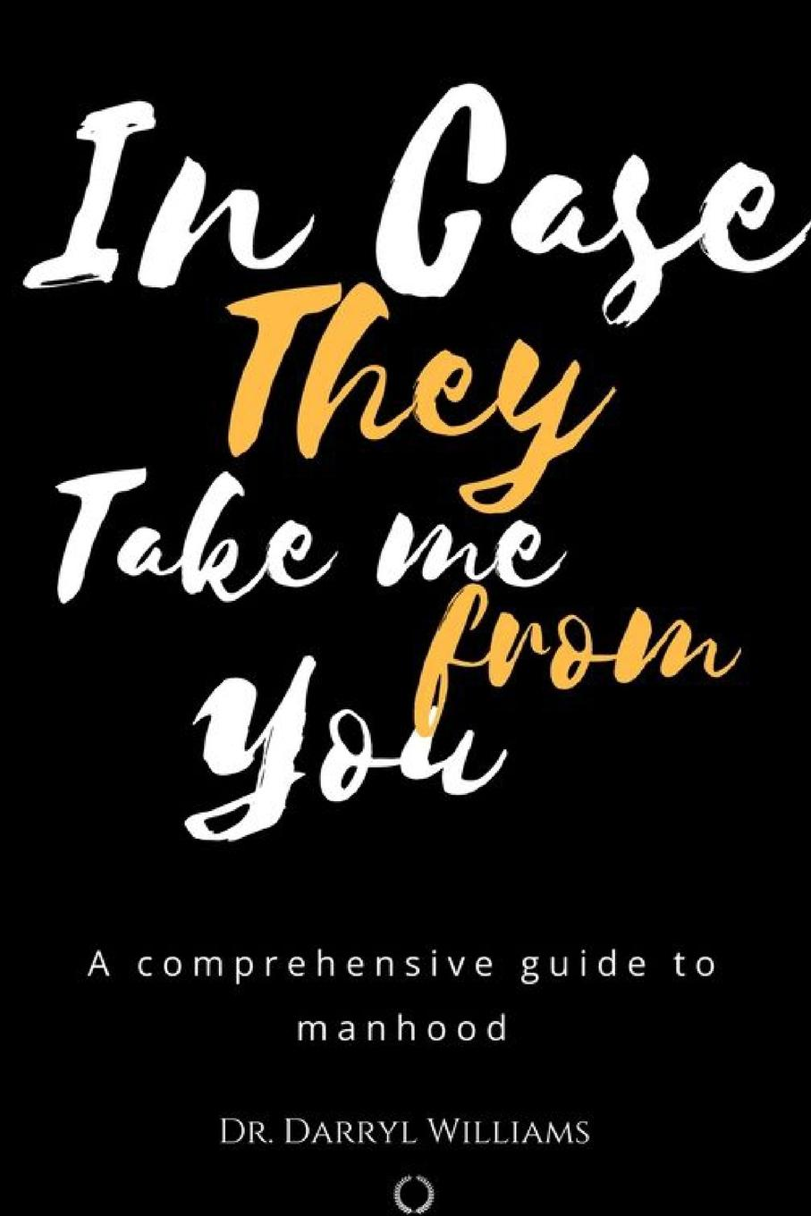 Ed.D. Dr. Darryl A. Williams In Case They Take Me From You i take you
