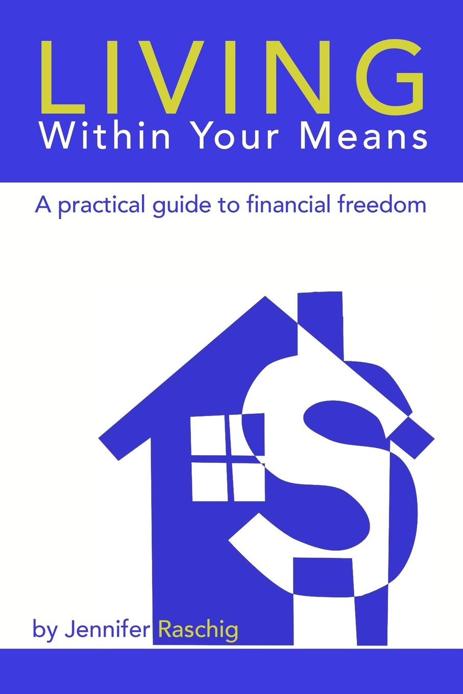 Jennifer Raschig Living Within Your Means - A Practical Guide to Financial Freedom trish power super freedom create a worry free financial future in 6 steps