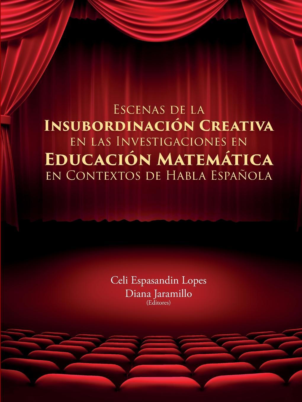 Celi Espasandin Lopes, Diana Jaramillo ESCENAS DE LA INSUBORDINACION CREATIVA EN LAS INVESTIGACIONES EN EDUCACION MATEMATICA EN CONTEXTOS DE HABLA ESPANOLA цены