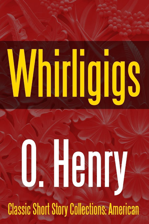 O. Henry Whirligigs peep ehasalu hullu munga päevik