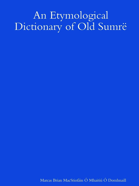 Marca Brian MacStiofáin Ó Mhaitiú Ó An Etymological Dictionary of Old Sumre francis valpy etymological dictionary of the latin language