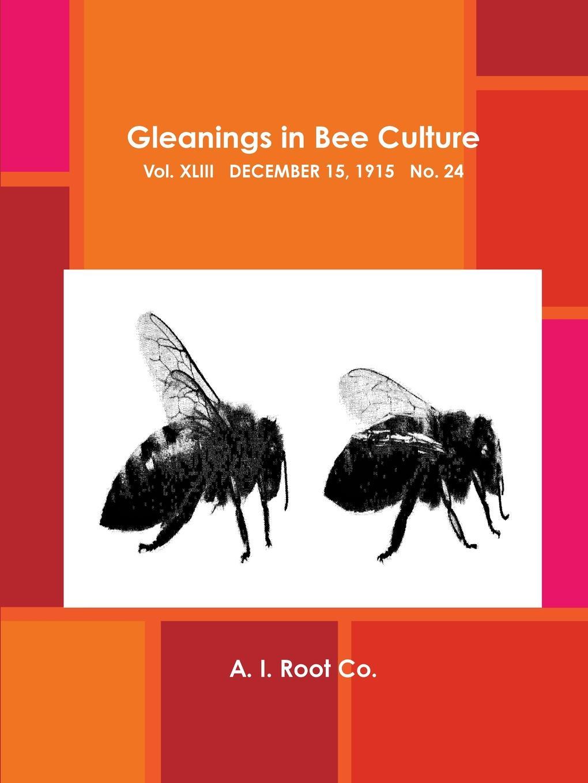 A. I. Root Co. Gleanings in Bee Culture, Vol. XLIII, December 15, 1915, No. 24 unknown author cervantes revista hispano americana agosto 1918 classic reprint
