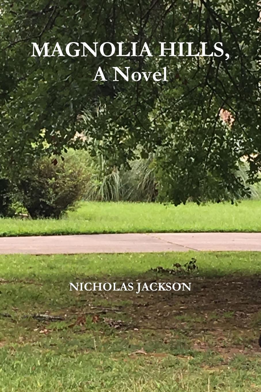 Nicholas Jackson Magnolia Hills, A Novel the hills at home