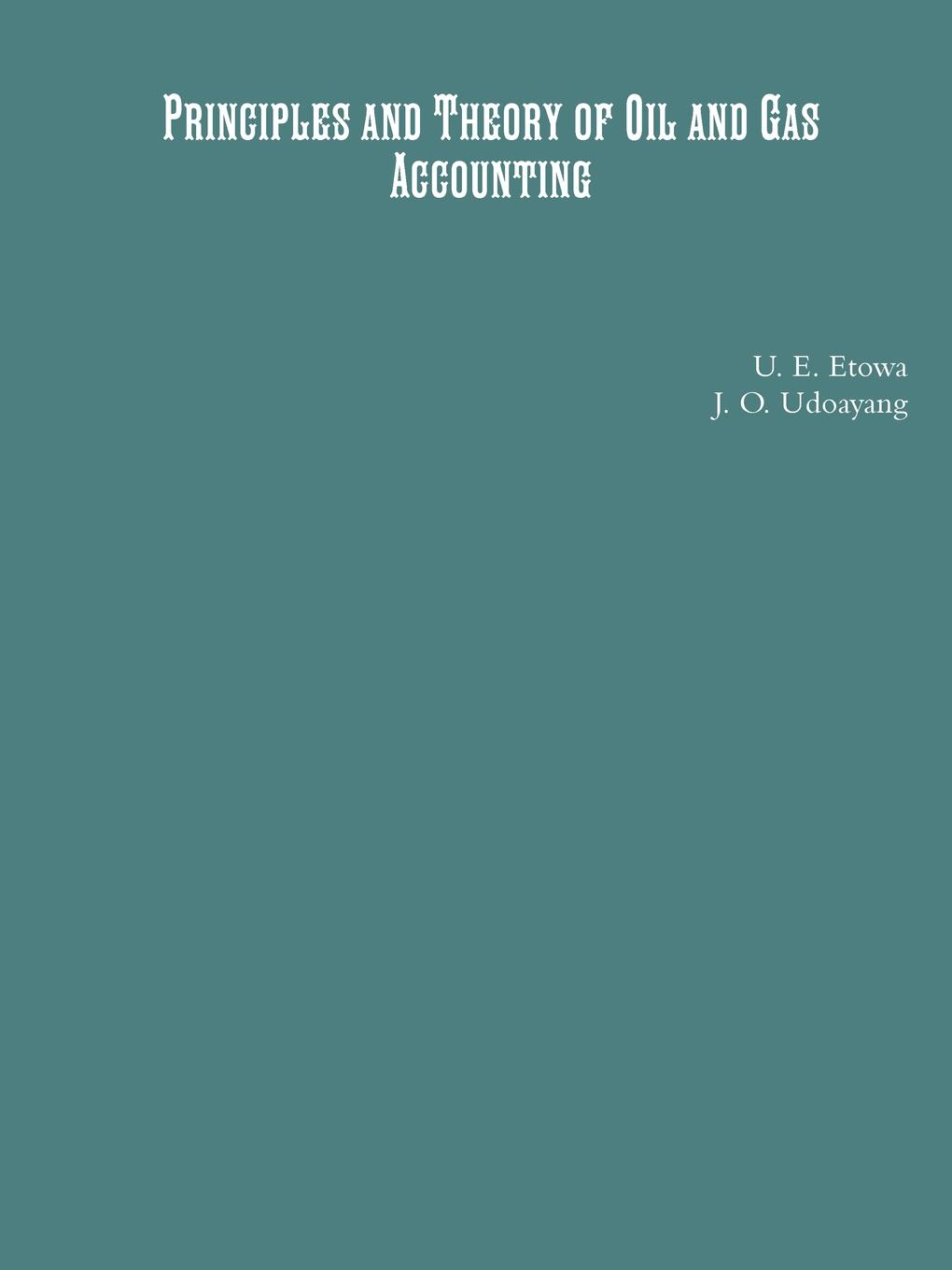 U. E. Etowa, J. O. Ph. D Udoayang Principles and Theory of Oil and Gas Accounting r b kester accounting theory and practice volume iii