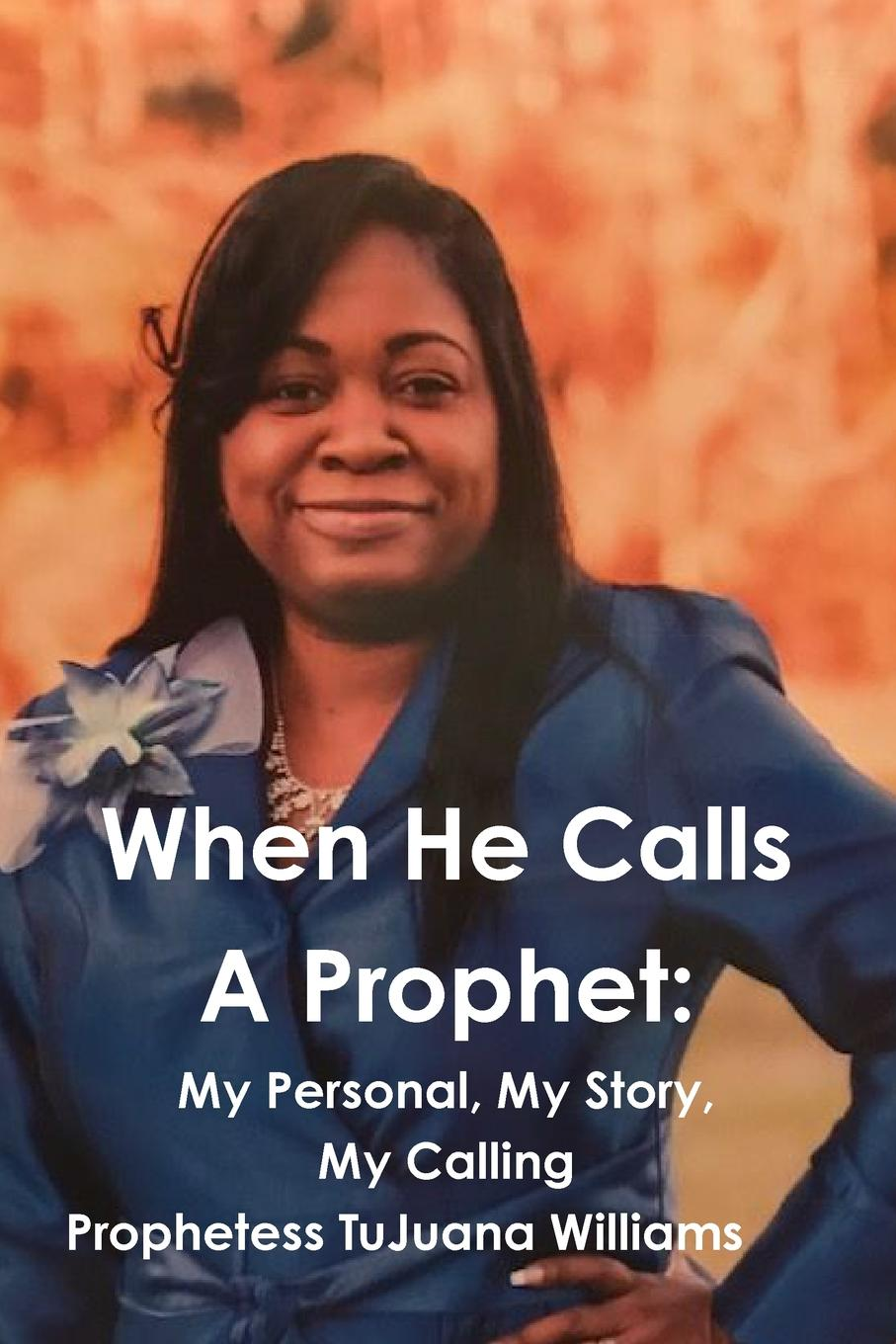 TuJuana Williams When He Calls A Prophet. My Personal, My Story, My Calling a rogue of my own