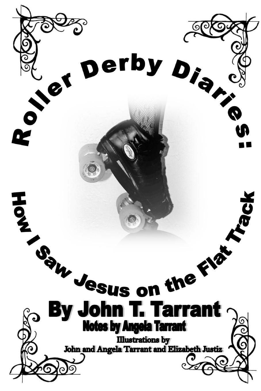 цена John T. Tarrant Roller Derby Diaries. How I Saw Jesus on the Flat Track онлайн в 2017 году