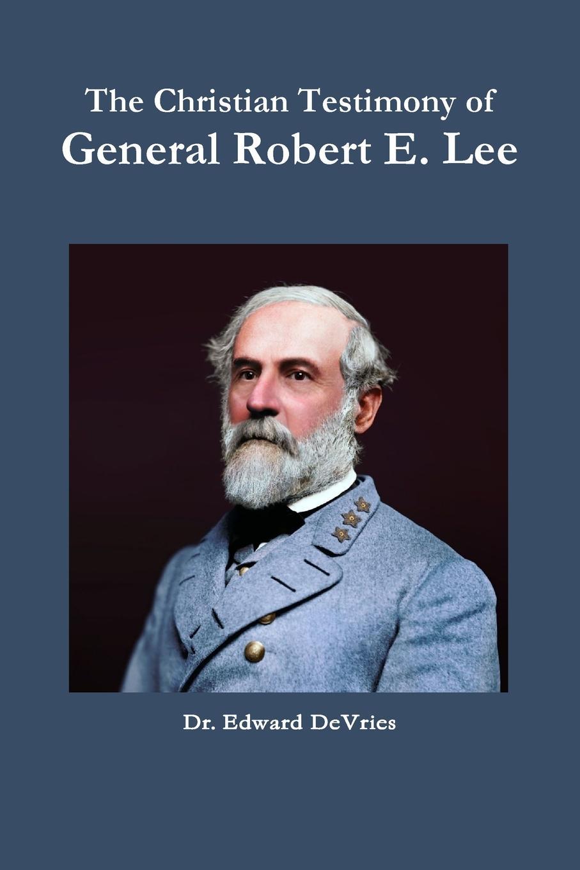 Edward DeVries The Christian Testimony of General Robert E. Lee robert e van voorst commonly misunderstood verses of the bible