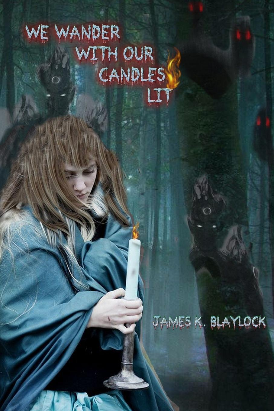 JAMES K. BLAYLOCK WE WANDER WITH OUR CANDLES LIT cait london blaylock s bride