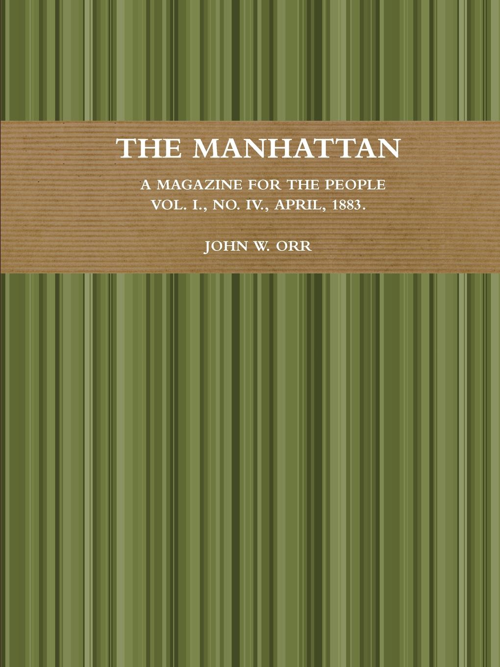 John W. Orr The Manhattan. A Magazine For The People. Vol. I., No. IV., April, 1883. jack of fables vol 4 americana