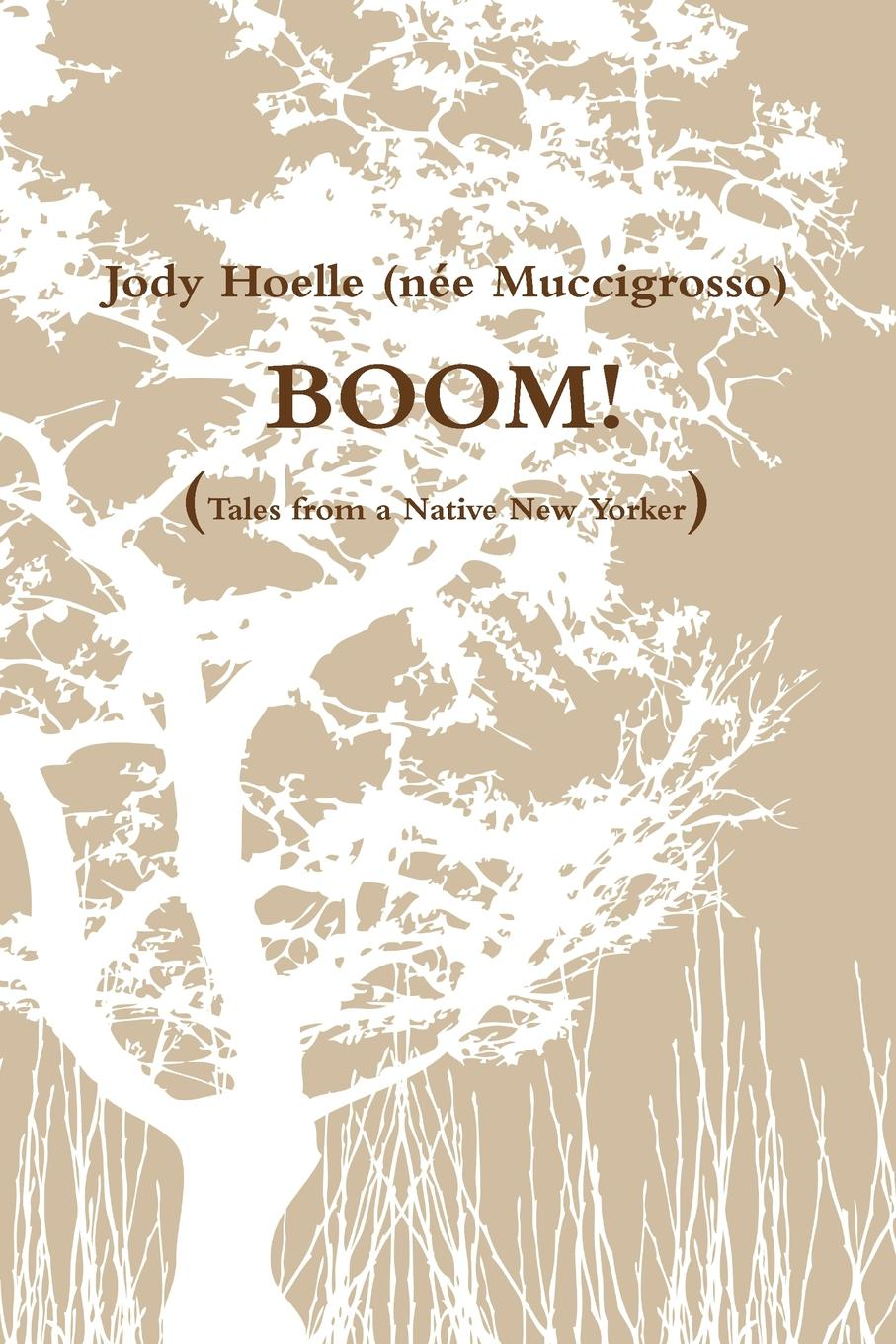 Jody Hoelle (née Muccigrosso) BOOM. Tales of a Native New Yorker баффи санти мари buffy sainte marie native north american child an odyssey