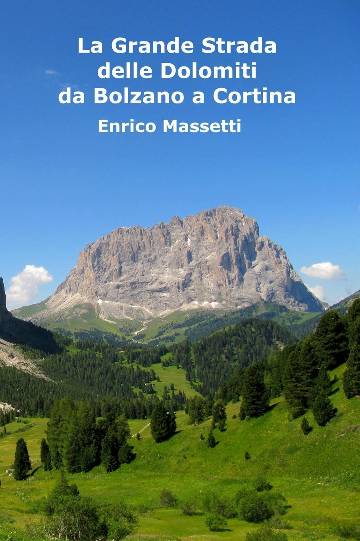 Enrico Massetti La Grande Strada Delle Dolomiti. Da Bolzano a Cortina d.Ampezzo enrico vignati ritratto di famiglia