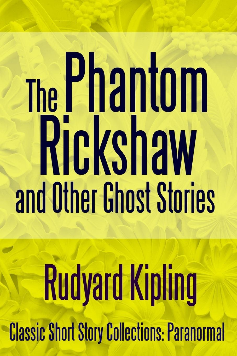Rudyard Kipling The Phantom Rickshaw and Other Ghost Stories kipling r the phantom rickshaw
