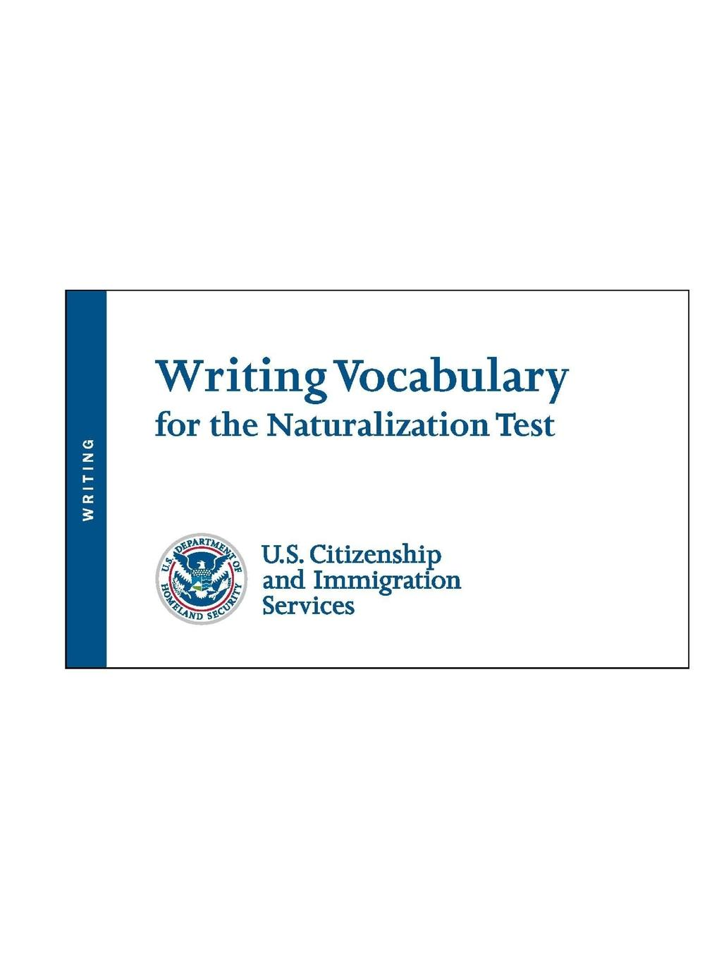 U.S. Citizenship and Immigratio (USCIS) Writing Vocabulary for the Naturalization Test the writing system
