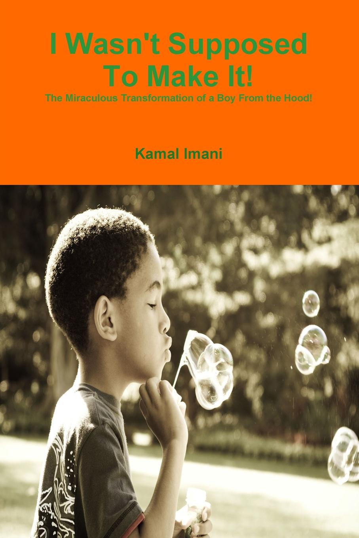 Kamal Imani I Wasn.t Supposed To Make It. недорго, оригинальная цена