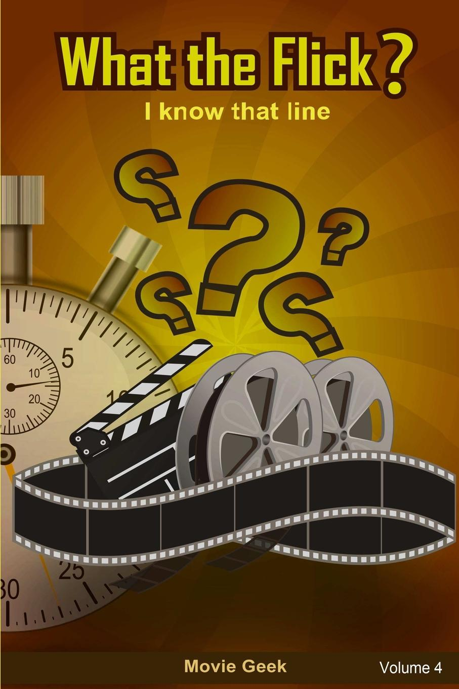 Movie Geek What the Flick. Volume 4 a movie and a book