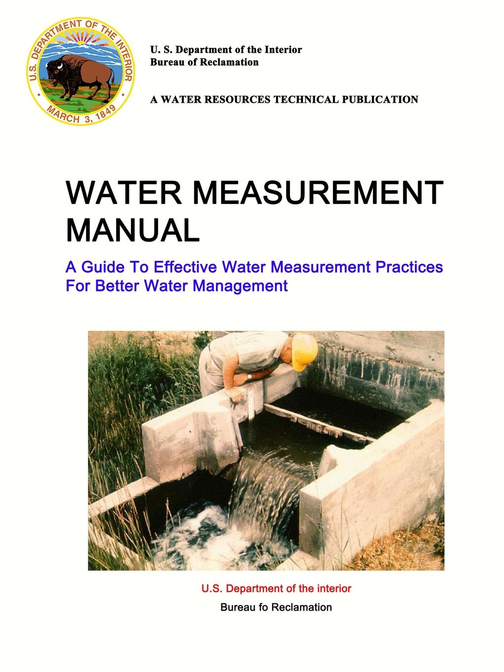 U. S. Department of the Interior, Bureau of Reclamation Water Measurement Manual - A Guide To Effective Water Measurement Practices For Better Water Management voeller john g water safety and water infrastructure security