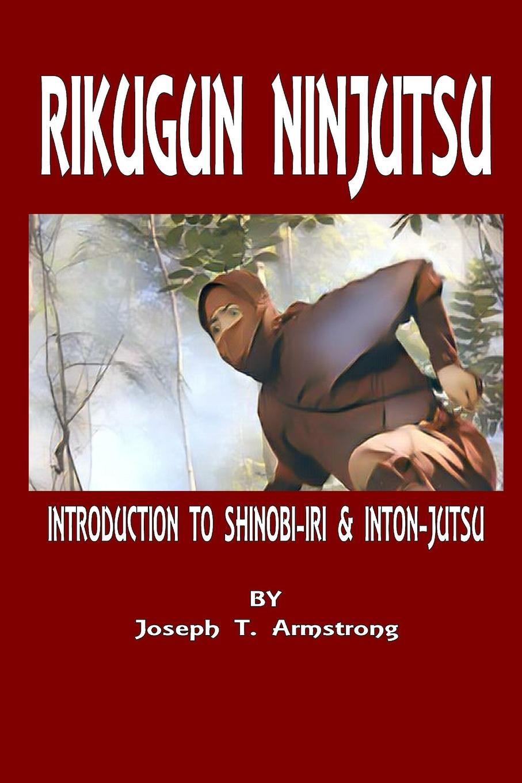 Joseph T. Armstrong RIKUGUN NINJUTSU INTRODUCTION TO SHINOBI-IRI . INTON-JUTSU VOLUME ONE недорго, оригинальная цена