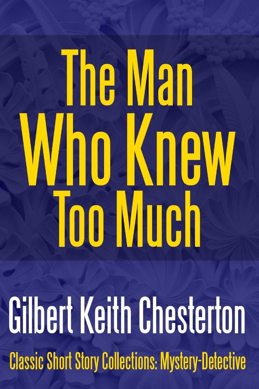 Gilbert Keith Chesterton The Man Who Knew Too Much the answer the answer revival