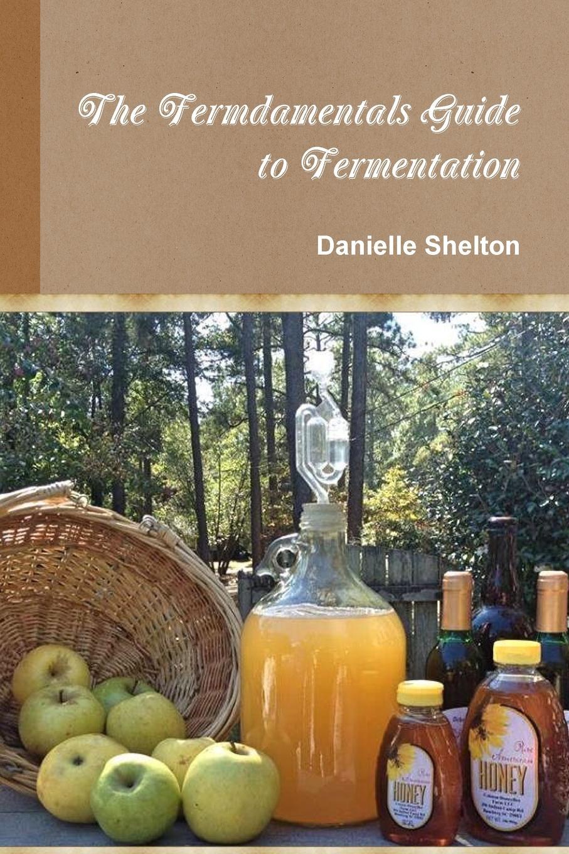 Danielle Shelton The Fermdamentals Guide to Fermentation danielle lories 60ml