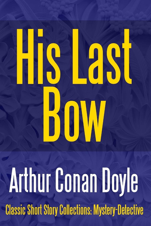Arthur Conan Doyle His Last Bow his last bow