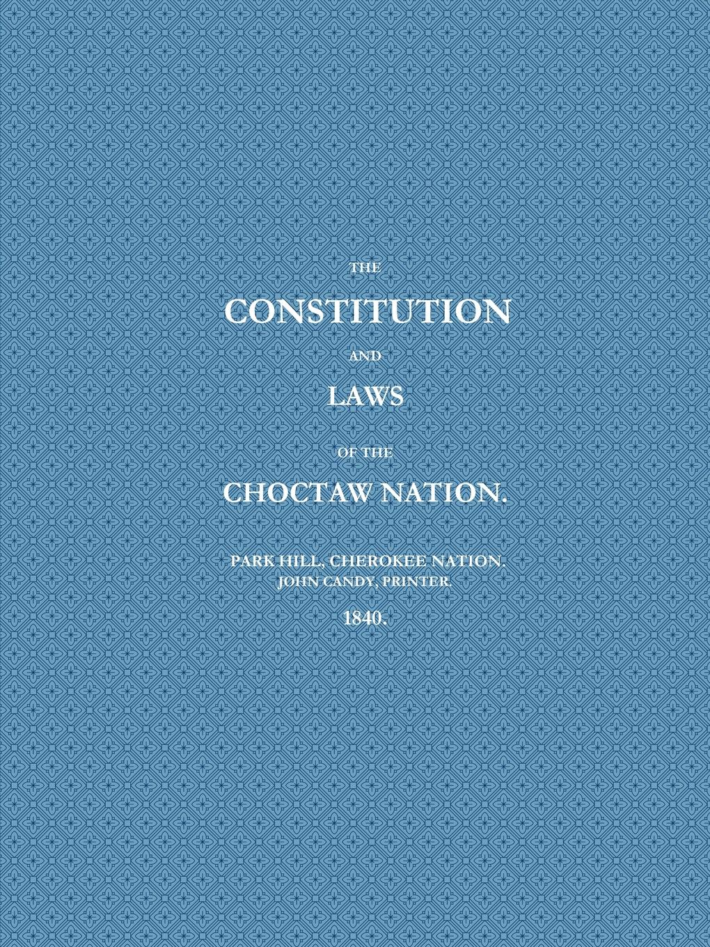 PRINTER PARK HILL CHEROKEE JOHN CANDY THE CONSTITUTION AND LAWS OF THE CHOCTAW NATION (1840) printer park hill cherokee john candy the constitution and laws of the choctaw nation 1840