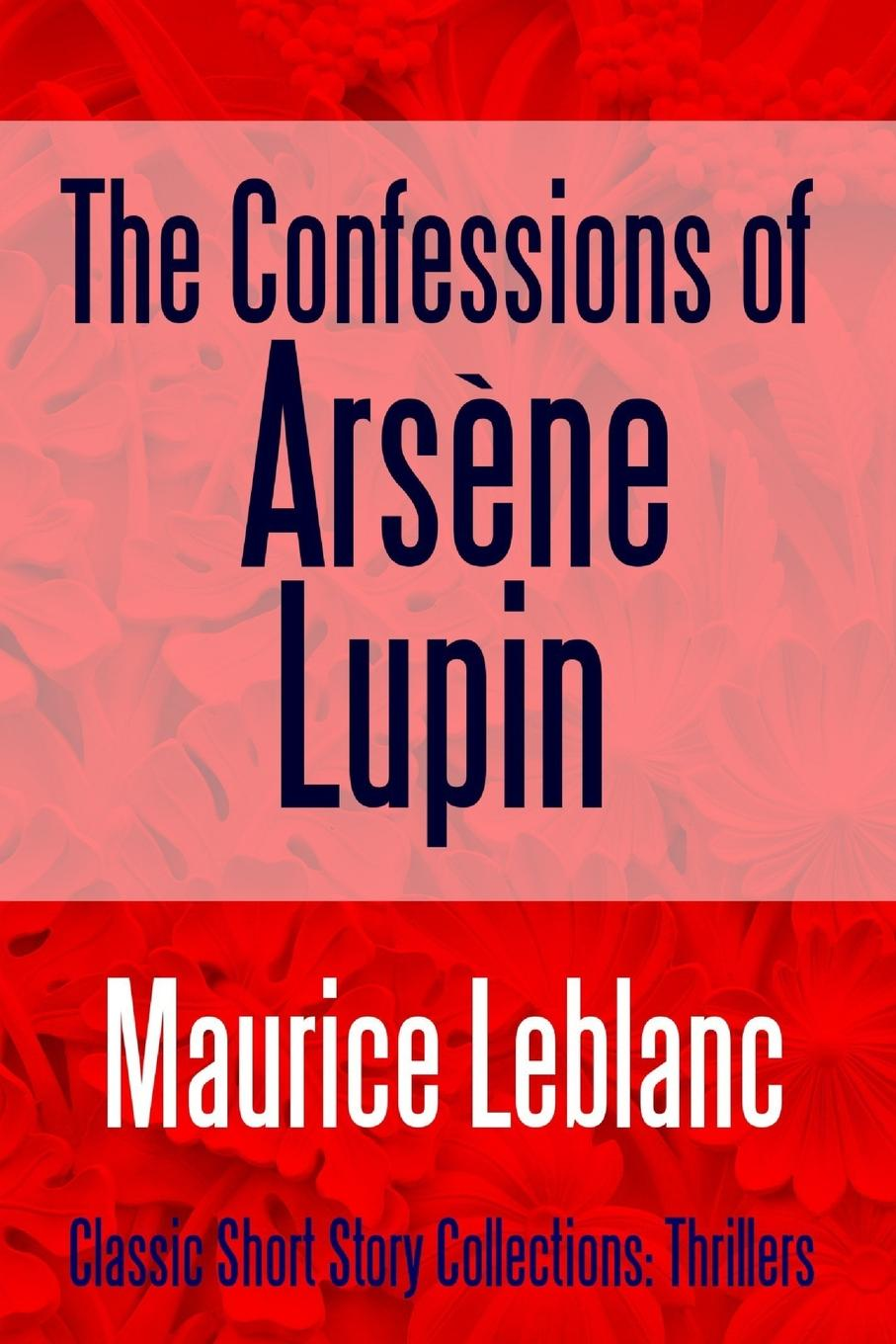 Maurice Leblanc The Confessions of Arsene Lupin the art of thief