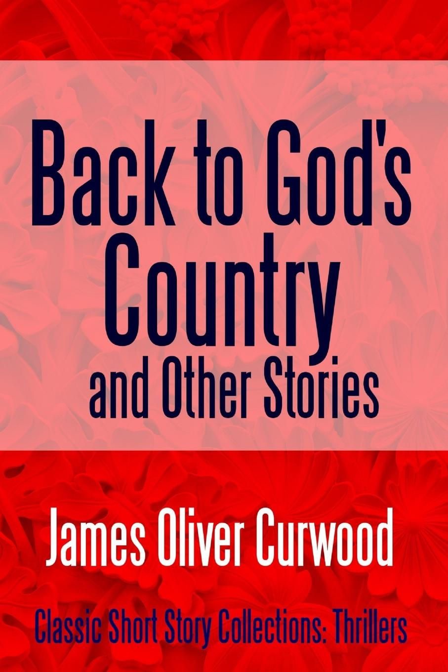 James Oliver Curwood Back to God.s Country and Other Stories jean vipond in dolores kitchen
